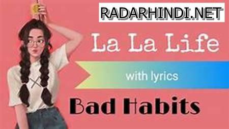 Bad habits la la life song download Mp3